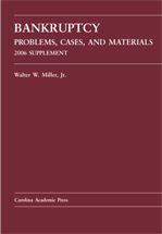 Bankruptcy: Problems, Cases, and Materials 2006 Supplement