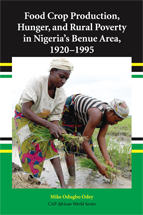 Food Crop Production, Hunger, and Rural Poverty in Nigeria's Benue Area, 1920-1995 book jacket