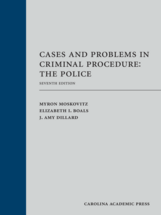Cases and Problems in Criminal Procedure: The Police, Seventh Edition