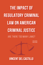 The Impact of Regulatory Criminal Law on American Criminal Justice, Second Edition