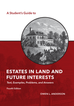 A Student's Guide to Estates in Land and Future Interests, Fourth Edition