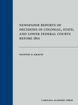 Newspaper Reports of Decisions in Colonial, State, and Lower Federal Courts Before 1801