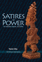Satires of Power in Yoruba Visual Culture book jacket