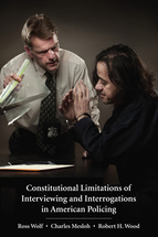 Constitutional Limitations of Interviewing and Interrogations in American Policing book jacket
