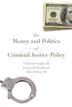 The Money and Politics of Criminal Justice Policy book jacket
