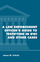 A Law Enforcement Officer's Guide to Testifying in DWI and Other Cases book jacket
