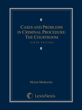Cases and Problems in Criminal Procedure: The Courtroom book jacket