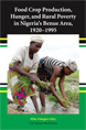 Food Crop Production, Hunger, and Rural Poverty in Nigeria's Benue Area, 1920-1995 jacket