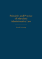 Principles and Practice of Maryland Administrative Law jacket