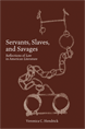 Servants, Slaves, and Savages