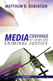Media Coverage of Crime and Criminal Justice, Third Edition
