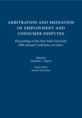 Arbitration and Mediation of Employment and Consumer Disputes