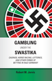 Gambling Under the Swastika jacket