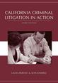 California Criminal Litigation in Action, Third Edition
