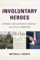 Involuntary Heroes: Hurricane Katrina's Impact on Civil Liberties jacket