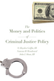 The Money and Politics of Criminal Justice Policy jacket