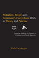 Probation, Parole, and Community Corrections Work in Theory and Practice jacket