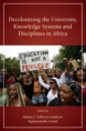 Decolonizing the University, Knowledge Systems and Disciplines in Africa jacket
